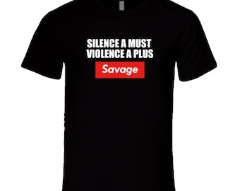 Silence A Must Savage T Shirt