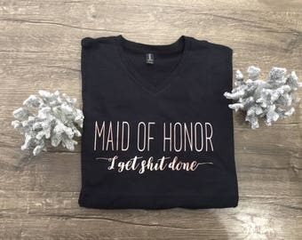 Maid of Honor Shirt - I Get It Done Best Bridesmaid- Wedding Tee Hubby Wifey Shirt Shirts Bride Shirt Wife Tshirt V neck Friend Organizer