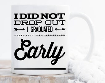 I did not drop out I graduated early mug, gift for graduated, graduated, graduated life,