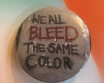 We All Bleed the Same Color Pinback Button, Inspirational Quote Magnet, Buttons with Quotes, Punk Pin, Keychains, Backpack Pins, No Racism
