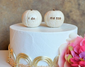 """Wedding cake topper... """"i do, me too"""" pumpkins...fall and autumn decor, I can paint them any color"""