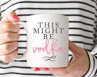 Might Be Vodka  Coffee Mug - Coffee Cup - Large Coffee Mug - Statement Mug - Sassy Mug - Large Mug - Funny Mug - Statement Mugs - Custom Mug