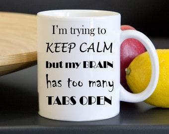 Keep Calm Coffee Mug - Funny Mugs - I'm Trying to Keep Calm - My Brain Has Too Many Tabs Open - Mugs with Sayings - Work Mug