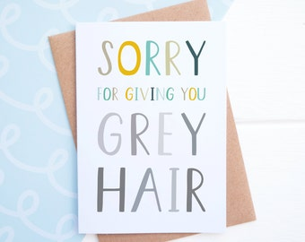 Grey Hair Mother's day card - Sorry for giving you grey hair - Funny Mother's day card - Card for Step mum