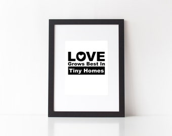 Love Grows Best In Tiny Homes 8x10 Instant Print Digital Download Printable jpeg File Decoration Tiny House on Wheels