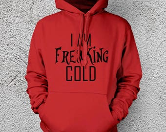 I Am Freaking Cold Sweatshirt, I'm So Freaking Cold Hoodie, I'm Freaking Cold Hooded Sweatshirt, Gift For Him, Gift For Her, Cold Blooded