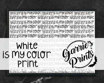 Printable   ...Is My Color   White