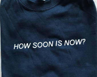 How Soon Is Now? T shirt