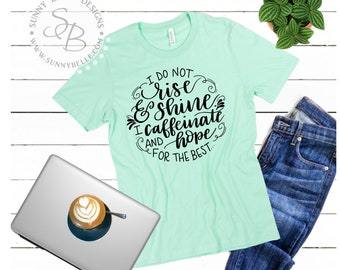 I Do Not Rise and Shine, I Caffeinate and Hope for the Best Shirt; Coffee Lover Shirt; Ladies Shirt