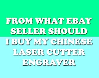 What Ebay Seller Should I Buy My Laser Cutter From?