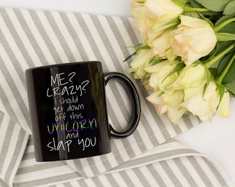 Me Crazy I Should Get Down Off Unicorn And Slap You Funny Coffee Mug Cup Gift Magical Fantasy