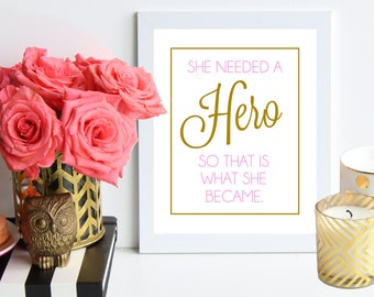 She Needed A Hero, So That is What She Became / pink and gold metallic poster art print - Inspirational quote - office decor - dorm decor