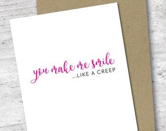 You Make Me Smile Like a Creep Card   Love Card   Greeting Card   Valentine's Day Card