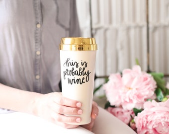 This is Probably Wine Travel Mug | Might Be Wine Gold Wine Tumbler Mother Gift Mothers Day Gift Bridesmaid Gift Bridesmaid Gift Box Bride