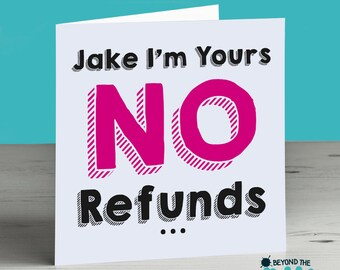 Personalised Anniversary Card -  Funny I'm Yours No Refunds - Valentines Day Card - Birthday Card - Boyfriend