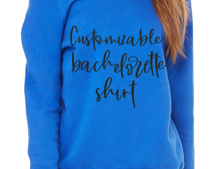Womens customizable Bachelorette Party Sweatshirt , off the shoulder , slouchy wide neck sweater , Bridesmaid personalized sweater, custom