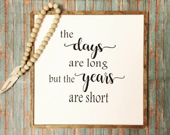"""Rustic Wooden Sign, 16""""x16"""", """"The days are long but the years are short"""" wood sign, Farmhouse Decor, Rustic Home Decor, home sign, wood sign"""