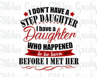 Father's Day | I Don't Have A Step Daughter I Have A Daughter Who Happened To Be Born Before I Met Her svg, dxf, eps, png, wmf. Cut File SVG