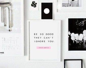 """Be so good they can't ignore you - Motivation Print Inspirational Poster Steve Martin Quote Poster Scandinavian Print A2,A3,A4 ,11X14"""",8x10"""""""