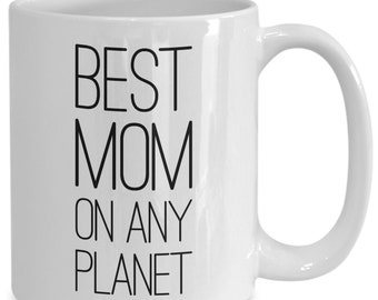 Mothers day gift idea - Best Mom on Any Planet - Coffee or Tea Mug