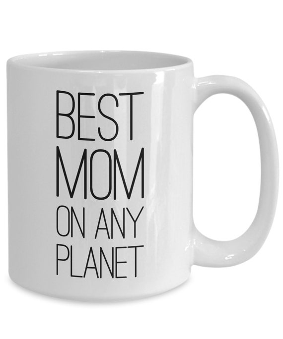 Mothers day gift idea  Best Mom on Any Planet  Coffee or Tea Mug