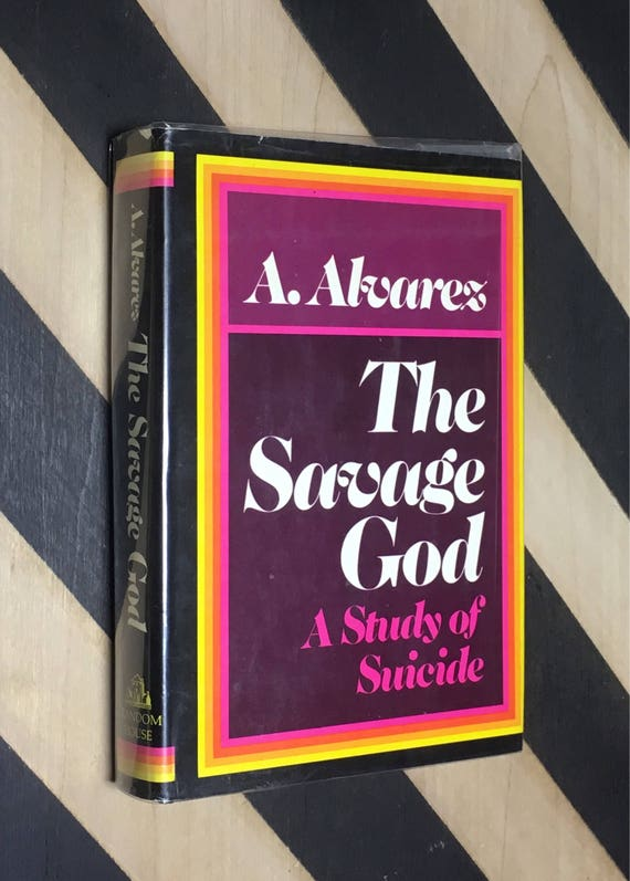 The Savage God: A Study of Suicide by A. Alvarez (1972) hardcover book