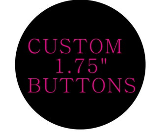 """Custom Buttons - 1.75"""" - Full Color - As many designs as you want!"""