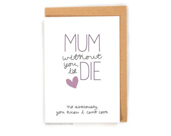 Mothers day card funny  mum card, grandmother, birthday, mother, mom mum great mum grandma mum id die without you can't cook