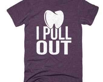 I Pull Out / Shirt / Tank Top / Dentist Shirt / Dentist Gift / Dental Hygienist / Dental Student / Gift For Dentist