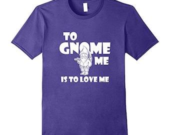 Mens Pun Tee - Troll T-Shirt - Pun Lover Gift - Funny Gnome - Kids Gnome Gift - To Gnome Me Is To Love Me