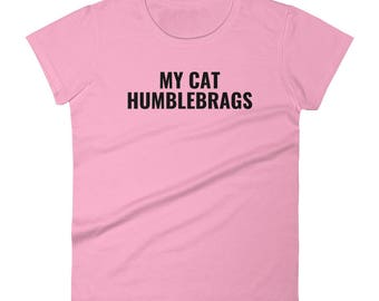 My cat humblebrags womens shirt, humor, funny saying, animals, pets, cats,