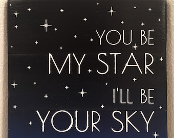 You Be My Star I'll Be Your Sky - wood sign home decor