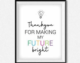 Teacher gift print - Thankyou for making my future bright print