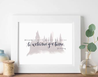 "Harry Potter Print -- ""Hogwarts will always be there to welcome to you home."" -J.K. Rowling"