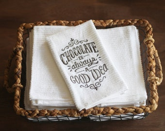 Chocolate is Always A Good Idea Dish Towel, Kitchen Towel, Chocolate Lover Gift, Gifts under 10, Hostess Gift, Housewarming Gift