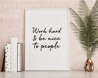 Work hard and be nice to people quote Print, Wall Art Printable, Digital Download motivational quote, typography hand drawn quote monochrome