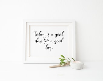 Today is a good day, inspirational wall art, home decor wall print, motivational wall decor, dorm decor, office decor, inspirational quote