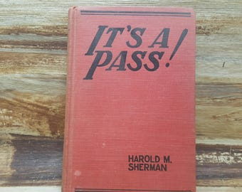 Its a Pass! 1931, Harold M Sherman, Hard to find vintage book