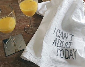 I Can't Adult Today Tea Towel/Gifts/linens