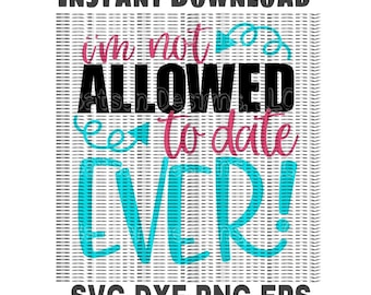 I'm Not Allowed To Date Ever Instant Download for Cutting Machines | Father Daughter Baby Shower Little Girls SVG EPS DXF Png cutting files