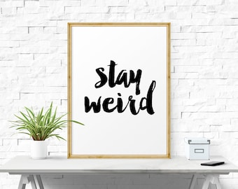 Perfect Inspirational Quote Stay Weird, Typographic Print, Wall Art, Quote  Typography, Wall Art