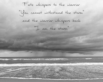 Black & White Inspirational Wall Art, Inspirational Print, Inspirational Quotes Art Print, Fate Whispers To The Warrior, I Am The Storm