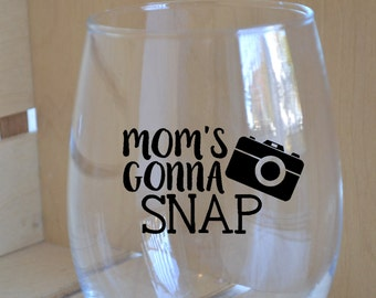 Mom's Gonna Snap Stemless Wine Glass| Personalized Wine Glass| Mom Wine Glass|Photographer Gift