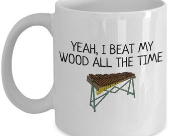 Funny Xylophone Mug - Xylophone Player Gift - I Beat My Wood All The Time
