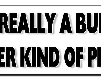 Funny Bumper Sticker - Not really a bumper sticker kind of person - Quote Me Printing #160
