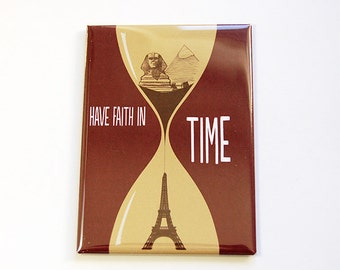 Magnet, Fridge magnet, Kitchen magnet, ACEO, stocking stuffer, Have Faith in Time, Eiffel Tower, The Pyramids, The Sphynx (4831)