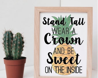 8x10 - Stand Tall Wear a Crown and Be Sweet on the Inside - Be a Pineapple - INSTANT DIGITAL DOWNLOAD