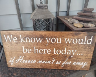 We know you would be here today if heaven wasn't so far away wood sign, Wedding memorial table sign,  wood grave sign, rustic wedding sign