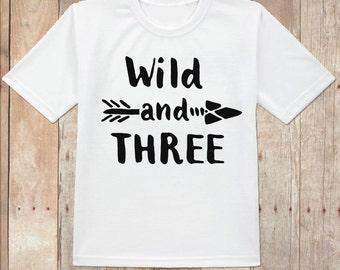 Wild and Three shirt, Third birthday shirt, 3rd birthday shirt, arrow birthday shirt, wild shirt, three shirt, wild and three with arrow