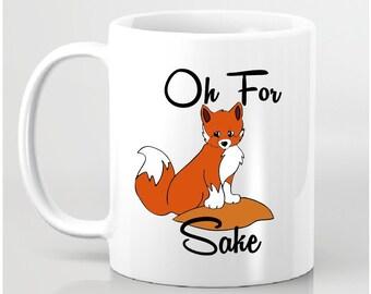 Funny Coffee Mug - For Fox Sake Mug - Ceramic Mug  - Four Designs to Chose From